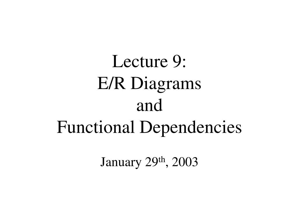 Ppt - Lecture 9: E/r Diagrams And Functional Dependencies